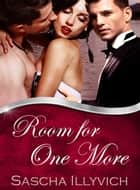 Room For One More - Tales of Menage and Beyond ebook by Sascha Illyvich