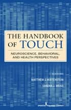 The Handbook of Touch - Neuroscience, Behavioral, and Health Perspectives ebook by Dr. Matthew Hertenstein, PhD, Dr. Sandra Weiss,...