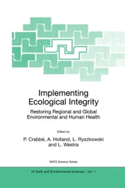 Implementing Ecological Integrity - Restoring Regional and Global Environmental and Human Health ebook by Philippe Crabbé,Alan J. Holland,Lech Ryszkowski,L. Westra