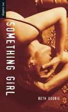 Something Girl ebook by Beth Goobie