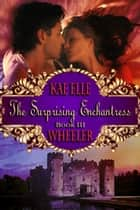 The Surprising Enchantress - book iii ebook by Kae Elle Wheeler