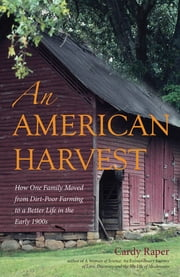 An American Harvest - How One Family Moved From Dirt-Poor Farming To A Better Life In The Early 1900s ebook by Cardy Raper
