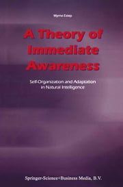 A Theory of Immediate Awareness - Self-Organization and Adaptation in Natural Intelligence ebook by M. Estep