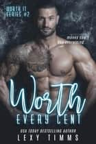 Worth Every Cent - Worth It Series, #2 ebook by Lexy Timms
