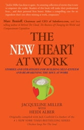 THE NEW HEART AT WORK - STORIES AND STRATEGIES FOR BUILDING SELF-ESTEEM AND REAWAKENING THE SOUL AT WORK ebook by JACQUELINE MILLER With HEIDI ALBER
