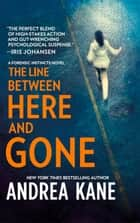 The Line Between Here and Gone (Forensic Instincts, Book 2) eBook by Andrea Kane