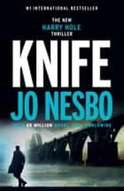 Knife - A Harry Hole novel ebook by Jo Nesbo, Neil Smith