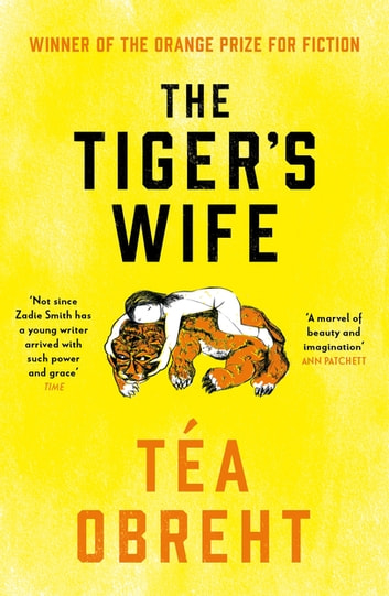 The Tiger's Wife - Winner of the Orange Prize for Fiction and New York Times bestseller eBook by Tea Obreht