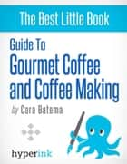Guide to Gourmet Coffee and Coffee Making ebook by Cara  Batema