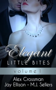 Elegant Little Bites Volume I (Elegant Little Bites 1-3) ebook by Jay Ellison,Alex Crossman,M.J. Sellers