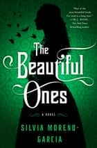 The Beautiful Ones - A Novel ebook by Silvia Moreno-Garcia