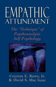 Empathic Attunement - The 'Technique' of Psychoanalytic Self Psychology ebook by Crayton Rowe Jr.,David Mac Isaac