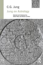 Jung on Astrology ebook by C. G. Jung, Safron Rossi, Keiron Le Grice