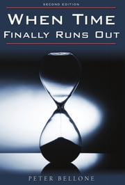 When Time Finally Runs Out: Second Edition ebook by Peter Bellone