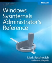 Windows Sysinternals Administrator's Reference ebook by Aaron Margosis, Mark E. Russinovich