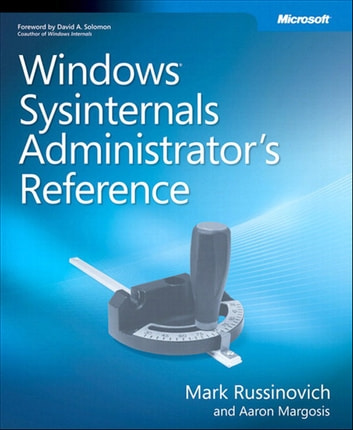 Windows Sysinternals Administrator's Reference ebook by Aaron Margosis,Mark E. Russinovich
