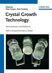 Crystal Growth Technology - Semiconductors and Dielectrics ebook by Hans J. Scheel,Peter Capper,Peter Rudolph