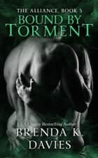 Bound by Torment (The Alliance, Book 5) ebook by Brenda K. Davies