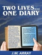 Two Lives...One Diary ebook by J.M. Array