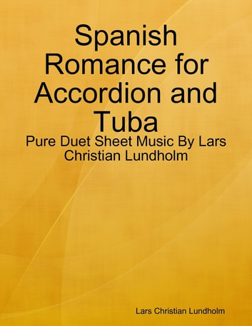 Spanish Romance for Accordion and Tuba - Pure Duet Sheet Music By Lars Christian Lundholm ebook by Lars Christian Lundholm