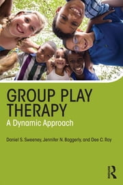 Group Play Therapy - A Dynamic Approach ebook by Daniel S. Sweeney,Jennifer Baggerly,Dee C. Ray