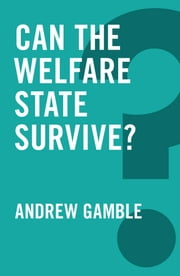 Can the Welfare State Survive? ebook by Andrew Gamble