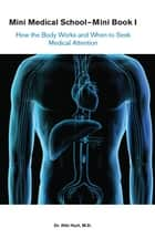 Save Your Life- Mini Medical School-Mini Book 1: How the Body Works and When to Seek Medical Attention ebook by Kiki Hurt