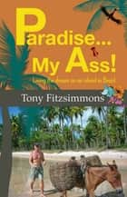 Paradise...my ass! ebook by Tony Fitzsimmons
