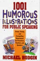 1001 Humorous Illustrations for Public Speaking - Fresh, Timely, and Compelling Illustrations for Preachers, Teachers, and Speakers ebook by Michael Hodgin