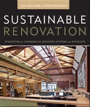 Sustainable Renovation - Strategies for Commercial Building Systems and Envelope ebook by Lisa Gelfand,Chris Duncan