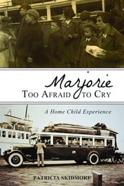 Marjorie Too Afraid to Cry - A Home Child Experience ebook by Patricia Skidmore