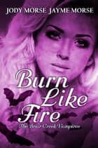 Burn Like Fire - The Briar Creek Vampires, #6 ebook by Jayme Morse, Jody Morse