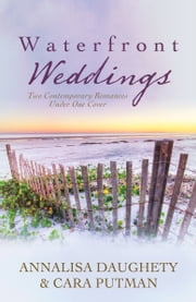 Waterfront Weddings - Two Contempoary Romances ebook by Annalisa Daughety,Cara C. Putman