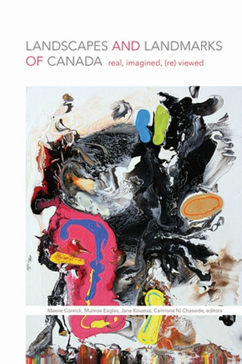 Landscapes and Landmarks of Canada - Real, Imagined, (Re)Viewed ebook by