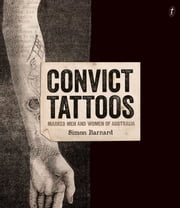 Convict Tattoos - Marked Men and Women of Australia ebook by Simon Barnard