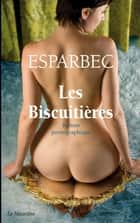 Les Biscuitières eBook by Esparbec