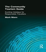 The Community Tourism Guide - Exciting Holidays for Responsible Travellers ebook by Mark Mann