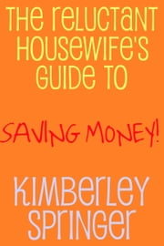 The Reluctant Housewife's Guide to Saving Money ebook by Kobo.Web.Store.Products.Fields.ContributorFieldViewModel