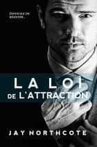 La Loi de l'Attraction ebook by Jay Northcote