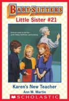 Karen's New Teacher (Baby-Sitters Little Sister #21) ebook by Ann M. Martin