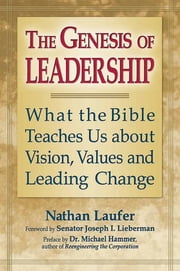 The Genesis of Leadership - What the Bible Teaches Us about Vision, Values and Leading Change ebook by Rabbi Nathan Laufer,Dr. Michael Hammer,Senator Joseph I. Lieberman