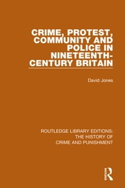 Crime, Protest, Community, and Police in Nineteenth-Century Britain ebook by David Jones