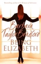 Being Elizabeth ebook by Barbara Taylor Bradford