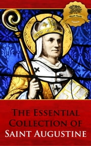 The Essential Collection of Saint Augustine ebook by St. Augustine, Wyatt North