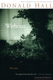 Without - Poems ebook by Donald Hall