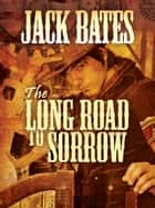 The Long Road to Sorrow, #4 ebook by Jack Bates