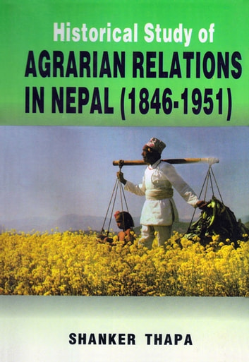 Historical Study of Agrarian Relations in Nepal (1846-1951) ebook by Shanker Thapa