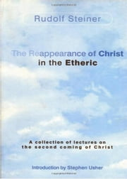 The Reappearance of Christ in the Etheric ebook by Rudolf Steiner, Stephen Usher