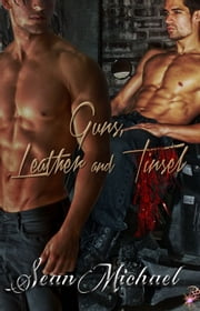 Guns, Leather and Tinsel ebook by Sean Michael