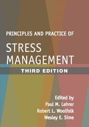 Principles and Practice of Stress Management, Third Edition ebook by Paul M. Lehrer, PhD,Robert L. Woolfolk, Phd,Wesley E. Sime, PhD,David H. Barlow, PhD
